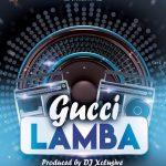 MUSIC : DJ XCLUSIVE – GUCCI LAMBA