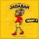 MUSIC : DANNY S – SAY JAGABAN