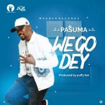 MUSIC: PASUMA – WE GO DEY