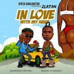 MUSIC: SPEED DARLINGTON FT ZLATAN – IN LOVE WITH MY HANDS