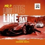 MUSIC : MR P – LIKE DIS LIKE DAT