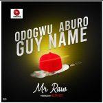 MUSIC : MR RAW – ODOGWU ABURO GUY NAME