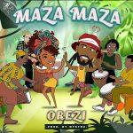 MUSIC: OREZI – MAZA MAZA