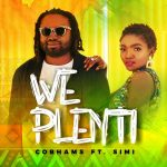 VIDEO AND MUSIC : COBHAMS ASUQUO – WE PLENTI FT SIMI