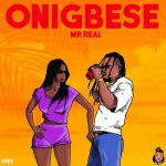 MUSIC:Mr Real – Onigbese