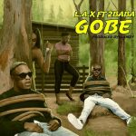 Music : LAX Ft. 2Baba – Gobe