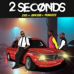 Music : IVD – 2 SECONDS FT DAVIDO, PERUZZI