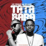 Music : ICE PRINCE FT SKALES – TATABARA