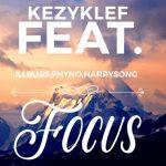Music : KEZYKLEF – FOCUS FT ILLBLISS X PHYNO X HARRYSONG