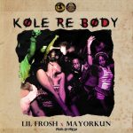 Music : LIL FROSH – KOLE RE BODY (BALLON DIOR) FT MAYORKUN