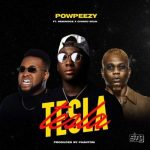 Music : Powpeezy Ft Reminisce, And Chinko Ekun – Tesla