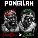 Music : SLIMCASE FT ZLATAN – PONGILAH