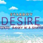 Music : Wizkid – Desire ft. Banky W, Shaydee