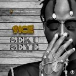 "Music :9ice – Seku Seye""(Prod. by Tee-Y Mix)"