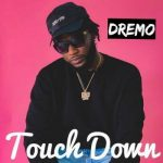 Music : Dremo Ft. King Perry – Touchdown