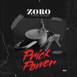 Music :Zoro – Prick Power Ft. Camo Blaizz