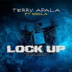 Music : Terry Apala Ft. Niniola – Lock Up