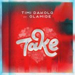 Video + Music : TIMI DAKOLO FT OLAMIDE – TAKE