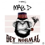 "Music :May D – ""Dey Normal"" (Prod. by Vstix)"
