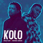 Music :Paul Play x Nonso Amadi – Kolo