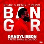 Music :PRETO SHOW – BANGER (REMIX) FT DAVIDO & DANDY LISBON