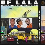 Music :Rahman Jago Ft. Zlatan & Jamo Pyper – Of Lala