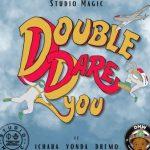 Music :Studio Magic x Ichaba, Dremo, Yonda – Double Dare You