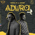 "Video + Music :Terry G – ""Adura"" ft. Skiibii (Prod. Young John)"