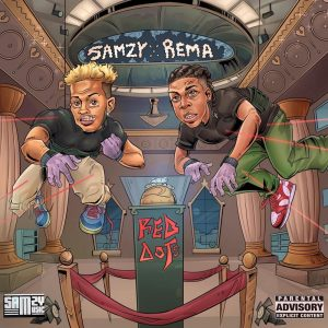 Music : SAMZY FT REMA – RED DOTS