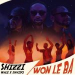 Music :Shizzi Ft. Davido & Wale – Won Le Ba
