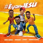 Gospel Song :Eyan Jesu – Mike Abdul + MoniQue + Bidemi Olaoba + A'dam