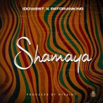 Music :Idowest – Shamaya ft. Patoranking