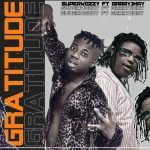 Lyrics :Superwozzy – Gratitude Ft Barry Jhay