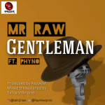"Music :Mr Raw – ""Gentleman"" ft. Phyno"