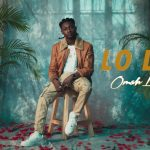 VIDEO :Omah Lay – Lo Lo