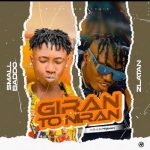 Music :Small Baddo – Giran To Niran Ft Zlatan