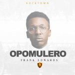 Gospel Song :Frank Edwards - Opomulero