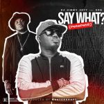 Music :DJ Jimmy Jatt ft. CDQ – Say What? (Pete Pete)