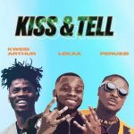 Music :Lekaa Ft. Peruzzi, Kwesi Arthur – Kiss & Tell (Insta Blogs)