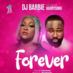 Music :DJ Barbie – Forever ft. Harrysong