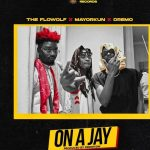 Music :The Flowolf – On A Jay ft. Mayorkun & Dremo
