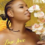 Music :Yemi Alade – True Love
