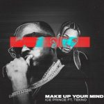 Music :Ice Prince – Make Up Your Mind ft. Tekno