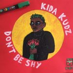 Music :Kida Kudz – Don't Be Shy