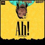 Music :Qdot – Ah! (prod. 2TBoyz)