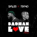 Music :Skales – Badman Love (Remix) ft. Tekno