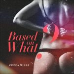 Music :Ceeza Milli – Based On What
