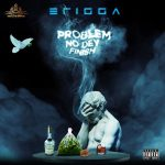 Music :Erigga – Problem No Dey Finish