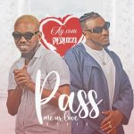 Music :AY.Com ft. Peruzzi – Pass Me Ur Love (Remix)