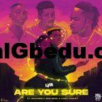 Music: Lyta – Are You Sure ft. Naira Marley, Zinoleesky, EMO Grae